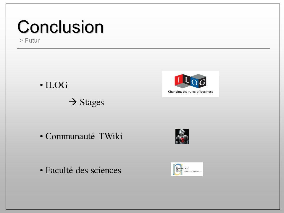 Conclusion > Futur ILOG Stages Communauté TWiki Faculté des sciences