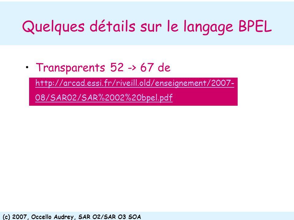 (c) 2007, Occello Audrey, SAR O2/SAR O3 SOA Quelques détails sur le langage BPEL Transparents 52 -> 67 de http://arcad.essi.fr/riveill.old/enseignemen