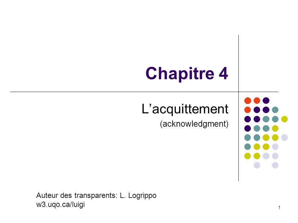 1 Chapitre 4 Lacquittement (acknowledgment) Auteur des transparents: L. Logrippo w3.uqo.ca/luigi