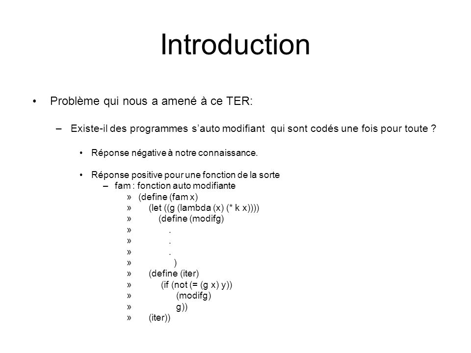 Introduction Problème qui nous a amené à ce TER: –Existe-il des programmes sauto modifiant qui sont codés une fois pour toute .