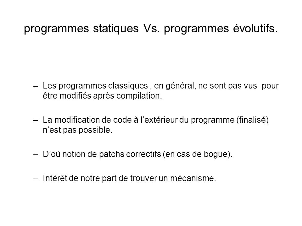 programmes statiques Vs.programmes évolutifs. –Programmes évolutifs : Programmes dynamiques.