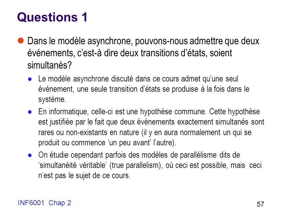 INF6001 Chap 2 57 Questions 1 Dans le modèle asynchrone, pouvons-nous admettre que deux événements, cest-à dire deux transitions détats, soient simult