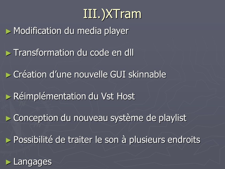 III.)XTram Modification du media player Modification du media player Transformation du code en dll Transformation du code en dll Création dune nouvell