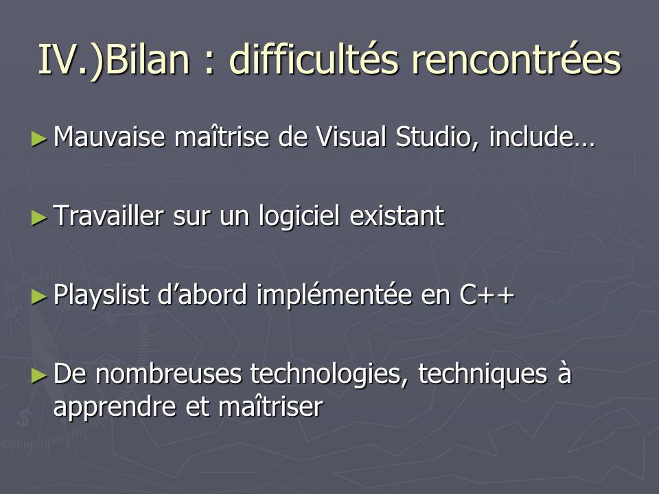 IV.)Bilan : difficultés rencontrées Mauvaise maîtrise de Visual Studio, include… Mauvaise maîtrise de Visual Studio, include… Travailler sur un logici