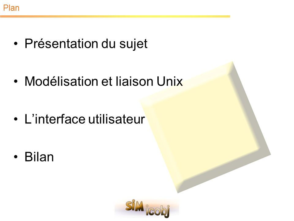 Plan Présentation du sujet Modélisation et liaison Unix Linterface utilisateur Bilan