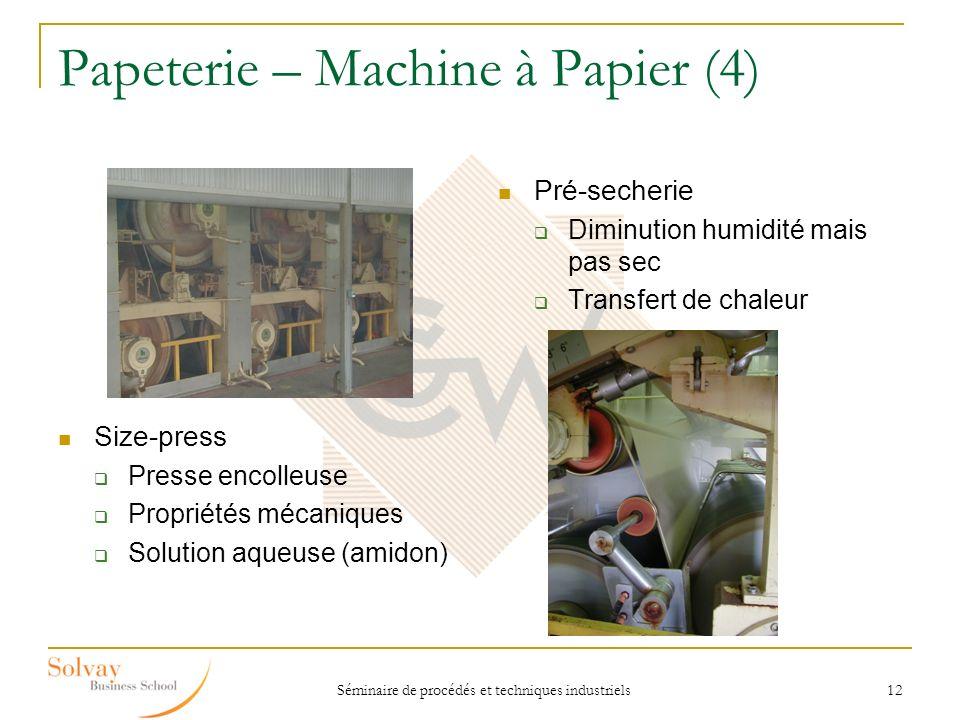 Séminaire de procédés et techniques industriels 12 Papeterie – Machine à Papier (4) Pré-secherie Diminution humidité mais pas sec Transfert de chaleur