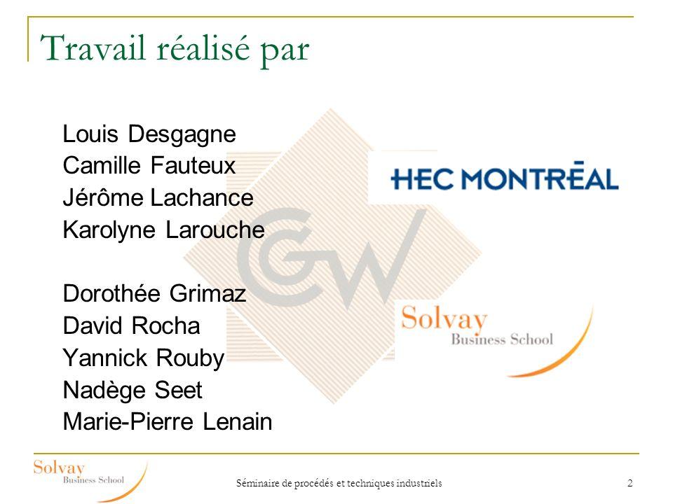 Séminaire de procédés et techniques industriels 2 Travail réalisé par Louis Desgagne Camille Fauteux Jérôme Lachance Karolyne Larouche Dorothée Grimaz