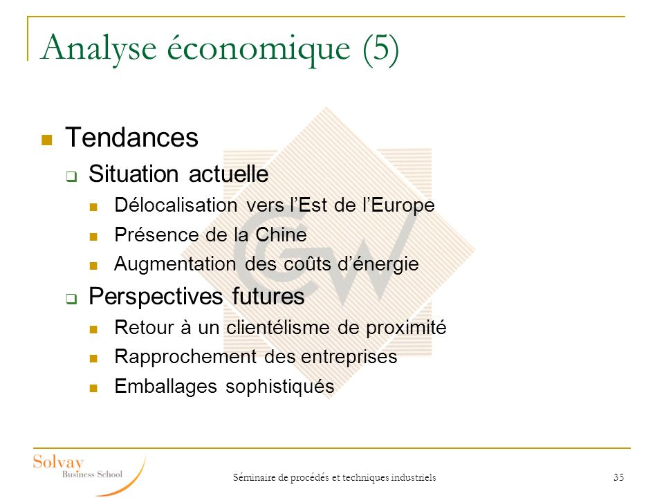 Séminaire de procédés et techniques industriels 35 Analyse économique (5) Tendances Situation actuelle Délocalisation vers lEst de lEurope Présence de