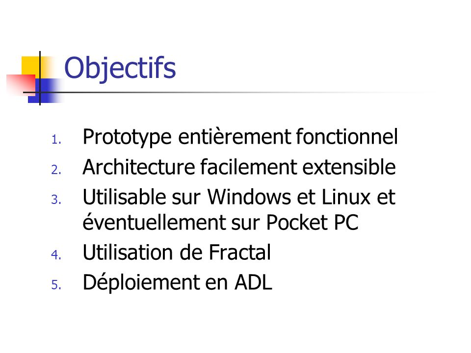 Objectifs 1. Prototype entièrement fonctionnel 2. Architecture facilement extensible 3. Utilisable sur Windows et Linux et éventuellement sur Pocket P