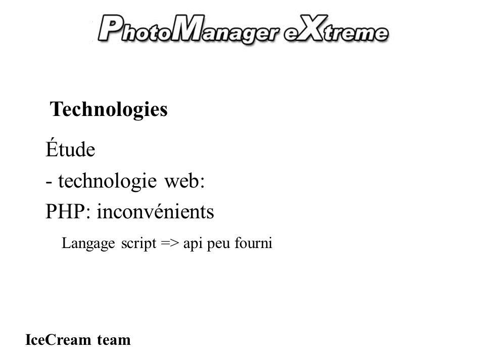 PhotoManager eXtreme Étude - technologie web: PHP: inconvénients IceCream team Technologies Langage script => api peu fourni