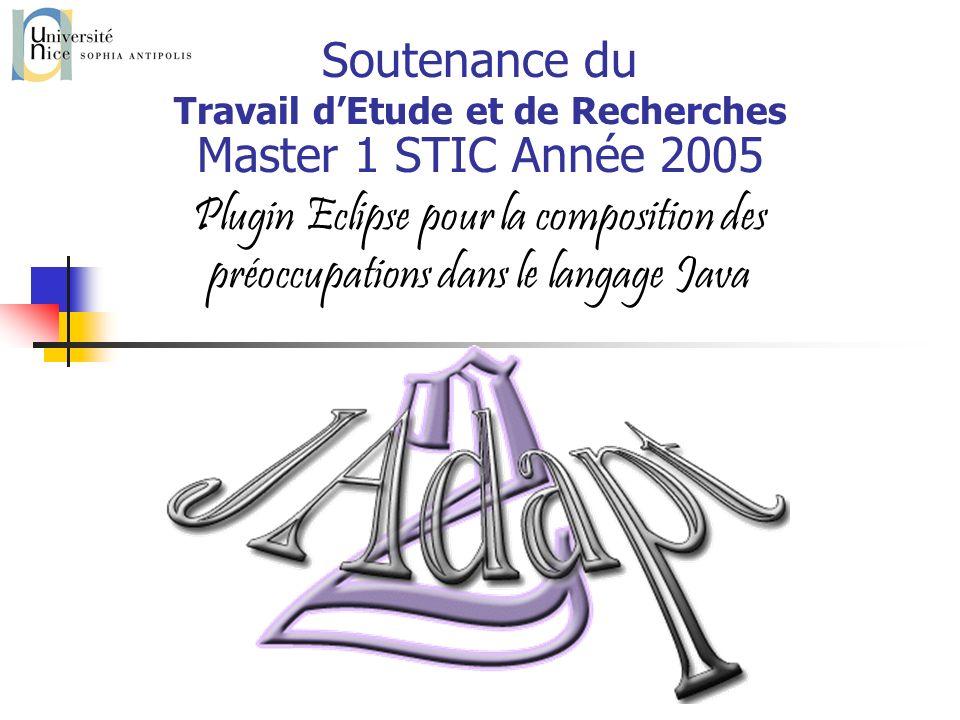Soutenance du Travail dEtude et de Recherches Master 1 STIC Année 2005 Plugin Eclipse pour la composition des préoccupations dans le langage Java