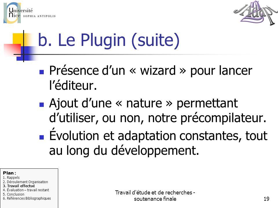 Travail d'étude et de recherches - soutenance finale19 b. Le Plugin (suite) Présence dun « wizard » pour lancer léditeur. Ajout dune « nature » permet