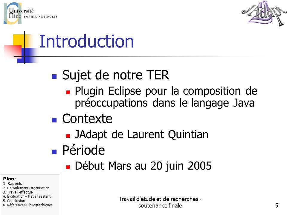 Travail d'étude et de recherches - soutenance finale5 Introduction Sujet de notre TER Plugin Eclipse pour la composition de préoccupations dans le lan