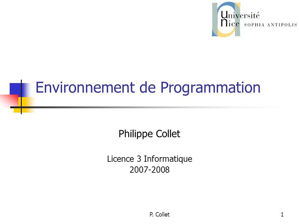 P. Collet1 Environnement de Programmation Philippe Collet Licence 3 Informatique 2007-2008
