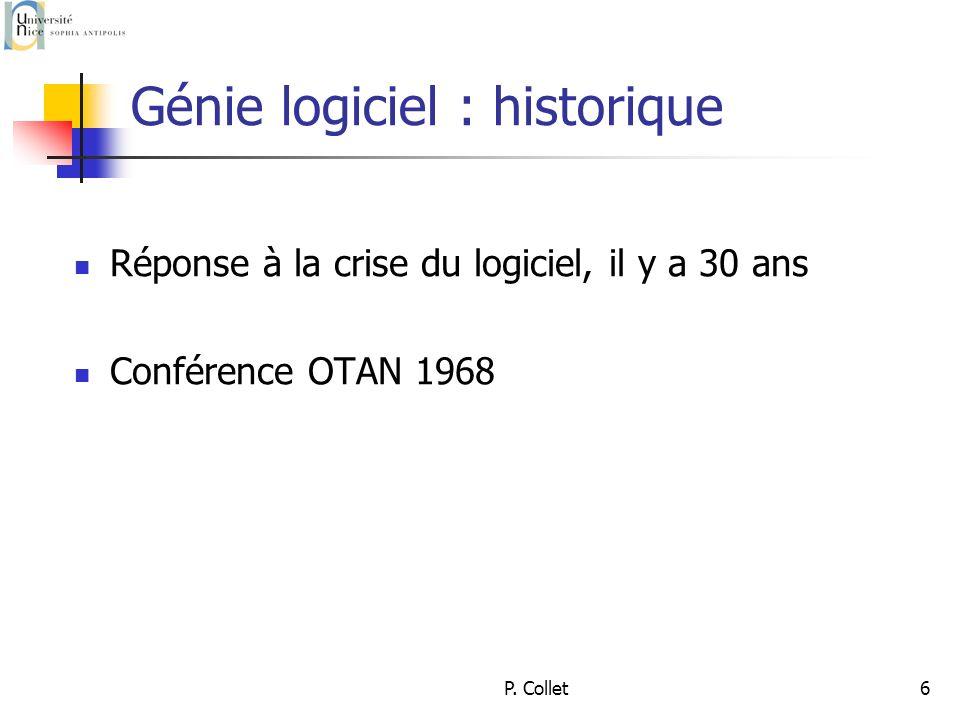 P. Collet6 Génie logiciel : historique Réponse à la crise du logiciel, il y a 30 ans Conférence OTAN 1968