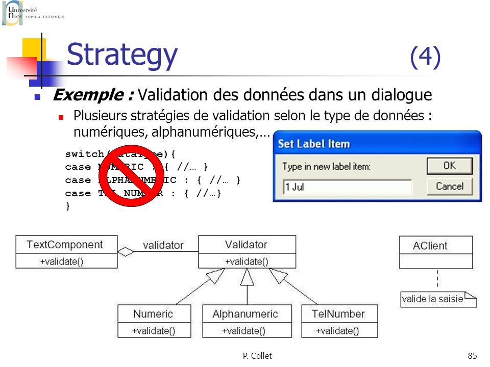 P. Collet85 Strategy (4) Exemple : Validation des données dans un dialogue Plusieurs stratégies de validation selon le type de données : numériques, a