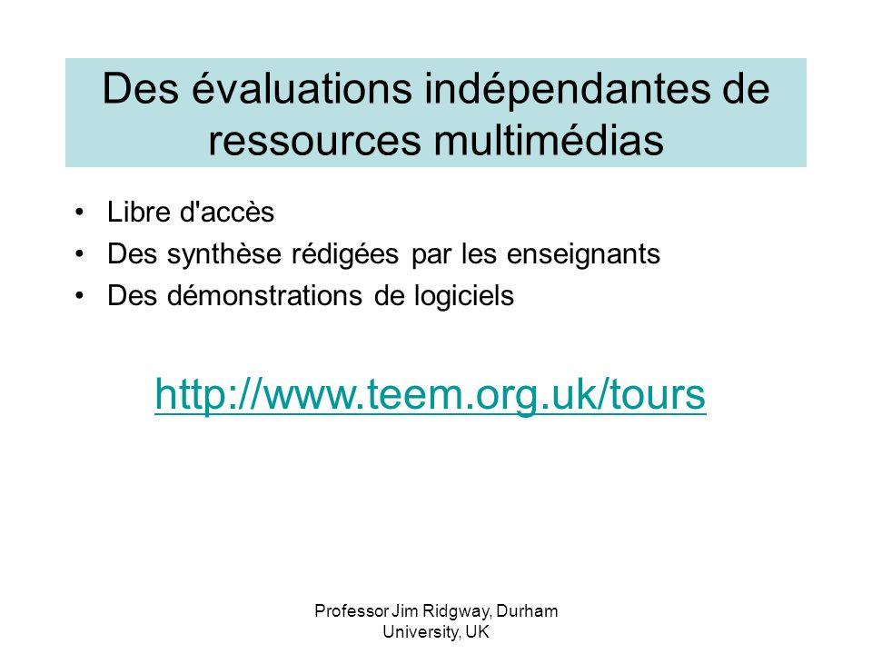 Professor Jim Ridgway, Durham University, UK Des évaluations indépendantes de ressources multimédias Libre d accès Des synthèse rédigées par les enseignants Des démonstrations de logiciels http://www.teem.org.uk/tours