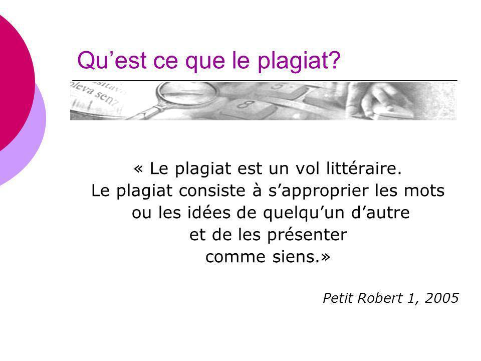 Quest ce que le plagiat? « Le plagiat est un vol littéraire. Le plagiat consiste à sapproprier les mots ou les idées de quelquun dautre et de les prés