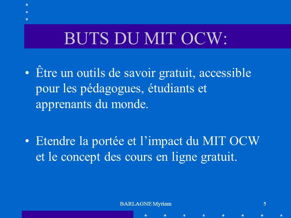 BARLAGNE Myriam5 BUTS DU MIT OCW: Être un outils de savoir gratuit, accessible pour les pédagogues, étudiants et apprenants du monde. Etendre la porté