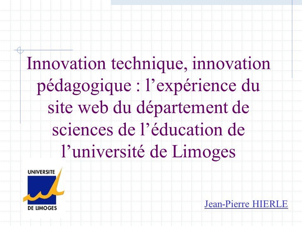 Innovation technique, innovation pédagogique : lexpérience du site web du département de sciences de léducation de luniversité de Limoges Jean-Pierre HIERLE