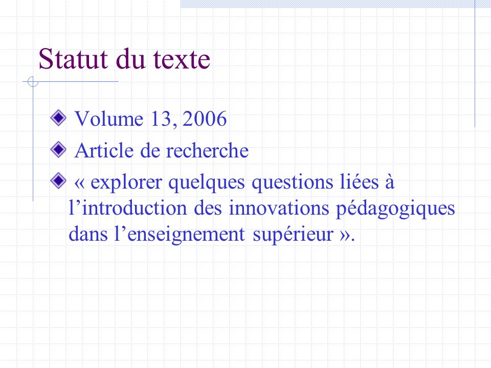 Statut du texte Volume 13, 2006 Article de recherche « explorer quelques questions liées à lintroduction des innovations pédagogiques dans lenseignement supérieur ».