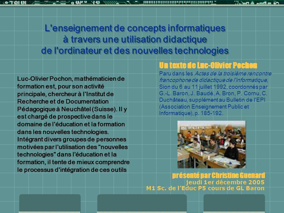 L enseignement de concepts informatiques à travers une utilisation didactique de l ordinateur et des nouvelles technologies présenté par Christine Guenard jeudi 1er décembre 2005 M1 Sc.
