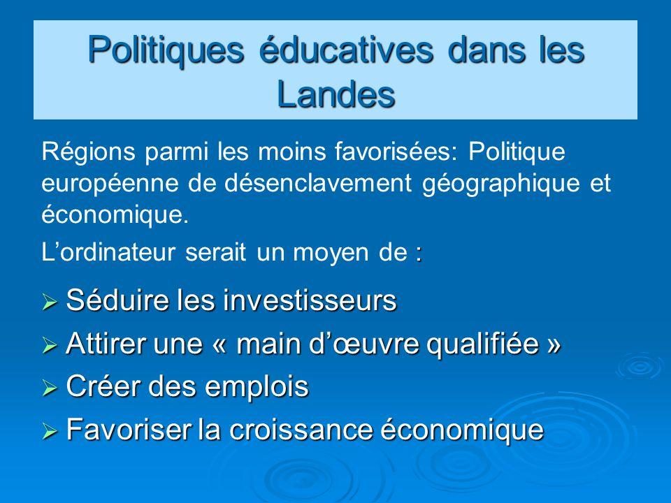 Politiques éducatives dans les Landes Séduire les investisseurs Séduire les investisseurs Attirer une « main dœuvre qualifiée » Attirer une « main dœu