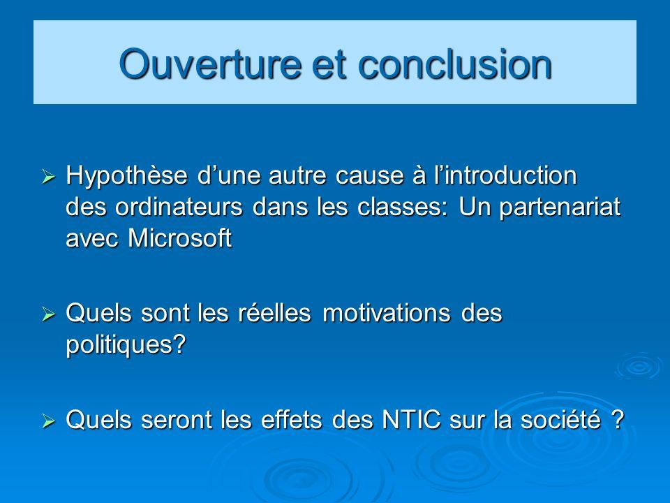 Ouverture et conclusion Hypothèse dune autre cause à lintroduction des ordinateurs dans les classes: Un partenariat avec Microsoft Hypothèse dune autr