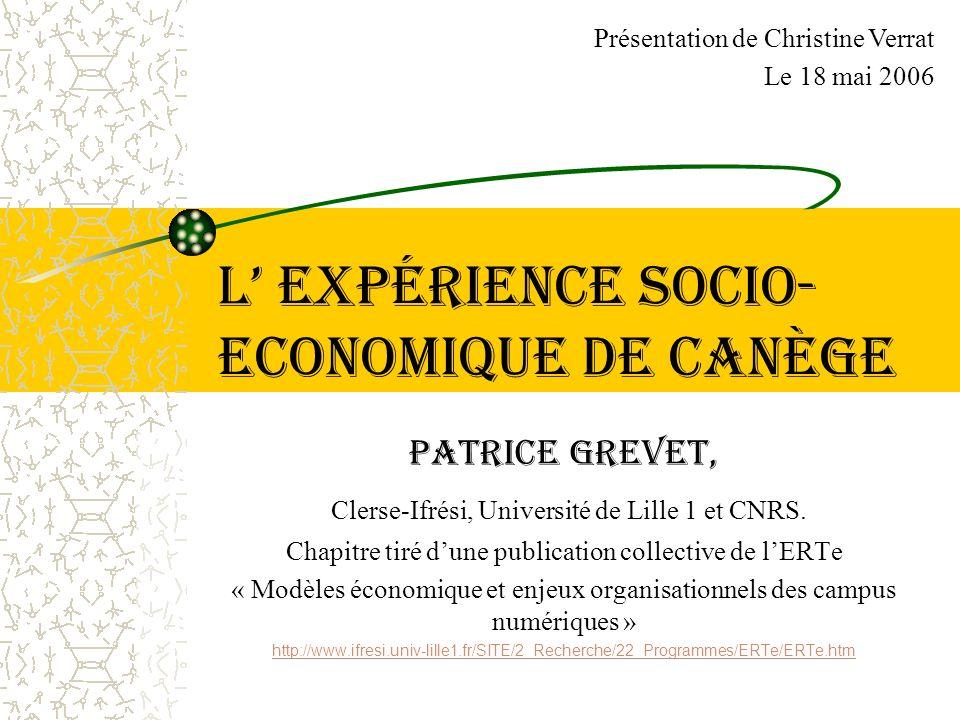 L expérience SOCIO- ECONOMIQUE DE Canège Patrice Grevet, Clerse-Ifrési, Université de Lille 1 et CNRS. Chapitre tiré dune publication collective de lE
