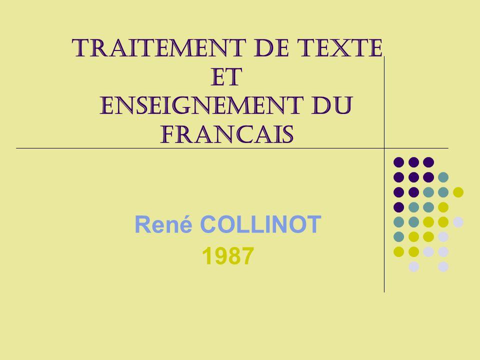 TRAITEMENT DE TEXTE ET ENSEIGNEMENT DU FRANCAIS René COLLINOT 1987