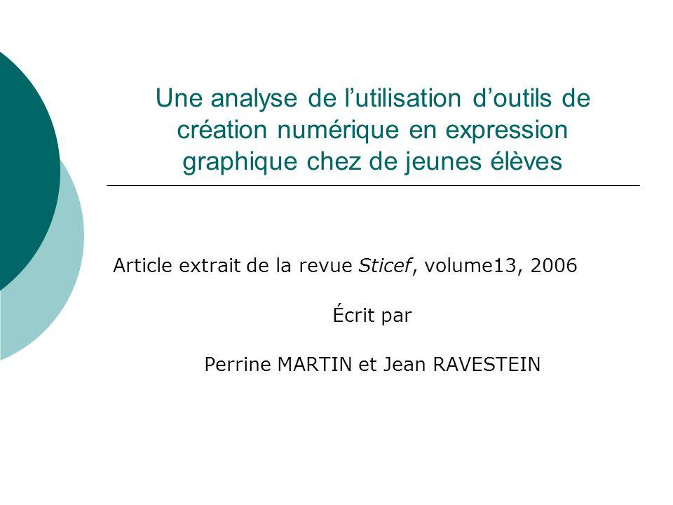 Une analyse de lutilisation doutils de création numérique en expression graphique chez de jeunes élèves Article extrait de la revue Sticef, volume13, 2006 Écrit par Perrine MARTIN et Jean RAVESTEIN