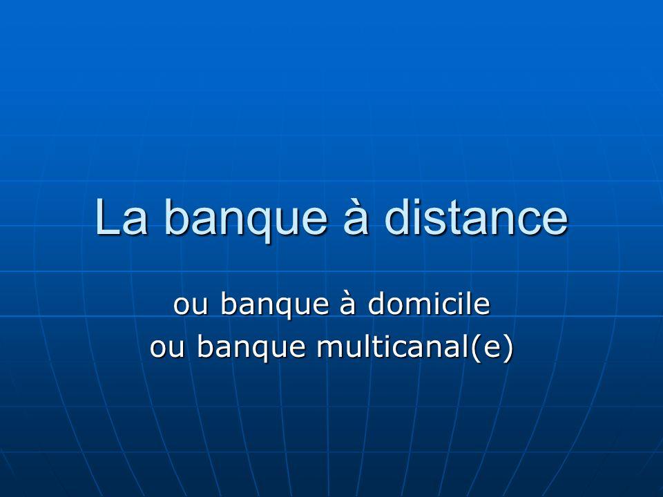 La banque à distance ou banque à domicile ou banque multicanal(e)