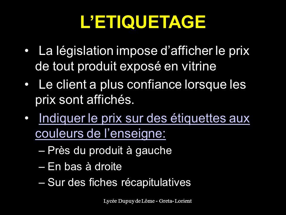 Lycée Dupuy de Lôme - Greta- Lorient LETIQUETAGE La législation impose dafficher le prix de tout produit exposé en vitrine Le client a plus confiance