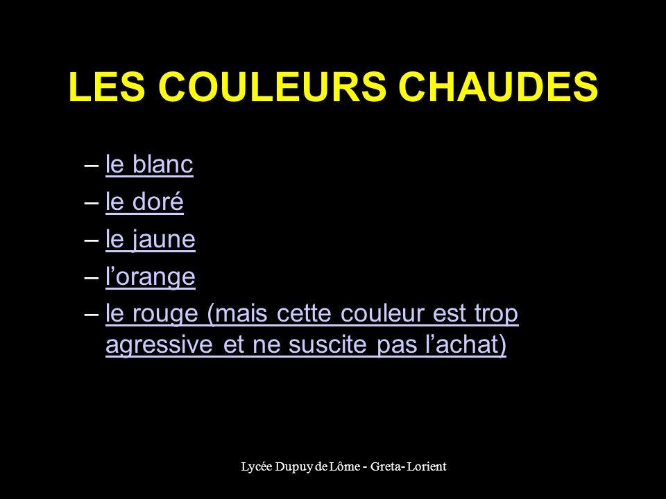 Lycée Dupuy de Lôme - Greta- Lorient LES COULEURS CHAUDES –le blancle blanc –le doréle doré –le jaunele jaune –lorangelorange –le rouge (mais cette co