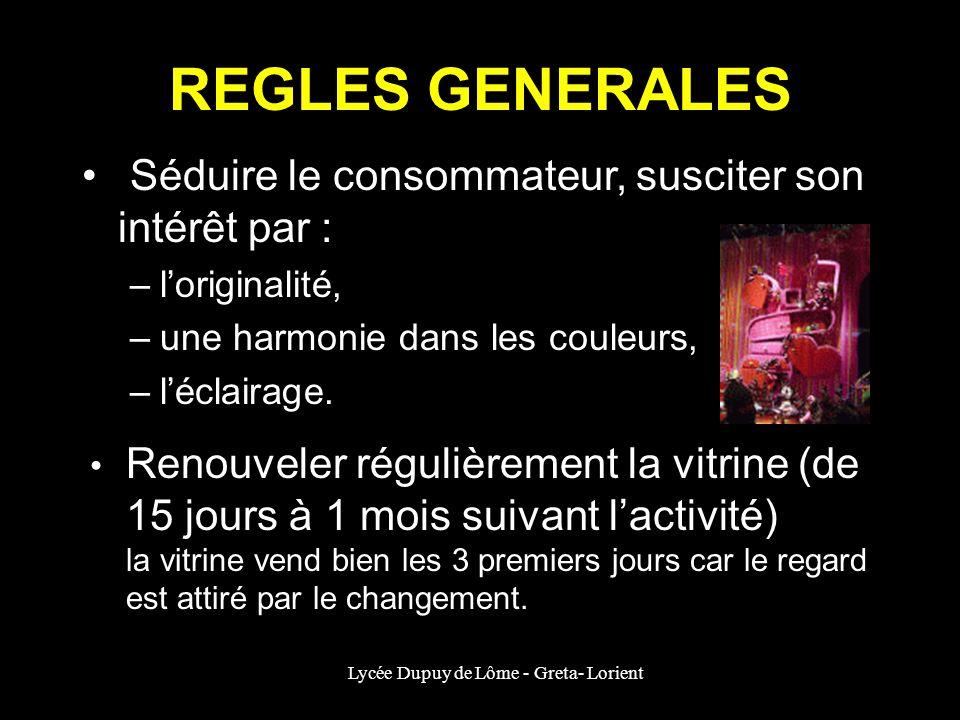 Lycée Dupuy de Lôme - Greta- Lorient REGLES GENERALES Séduire le consommateur, susciter son intérêt par : –loriginalité, –une harmonie dans les couleu