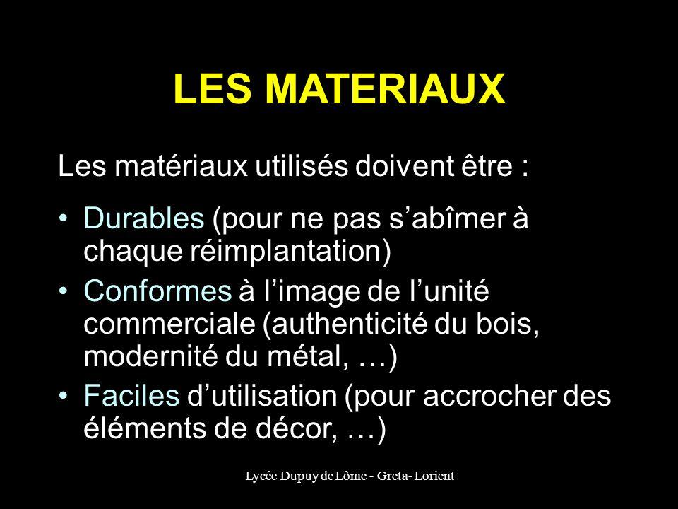 Lycée Dupuy de Lôme - Greta- Lorient LES MATERIAUX Les matériaux utilisés doivent être : Durables (pour ne pas sabîmer à chaque réimplantation) Confor
