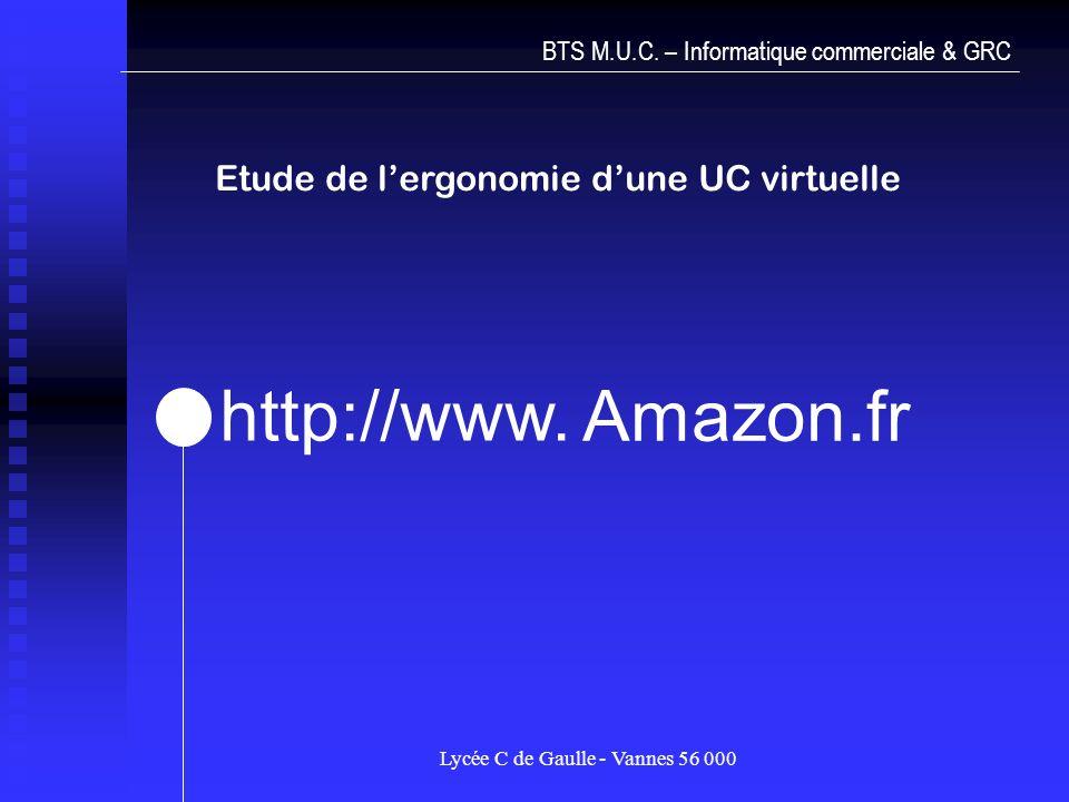 Lycée C de Gaulle - Vannes 56 000 BTS M.U.C. – Informatique commerciale & GRC Etude de lergonomie dune UC virtuelle Amazon.fr http://www.