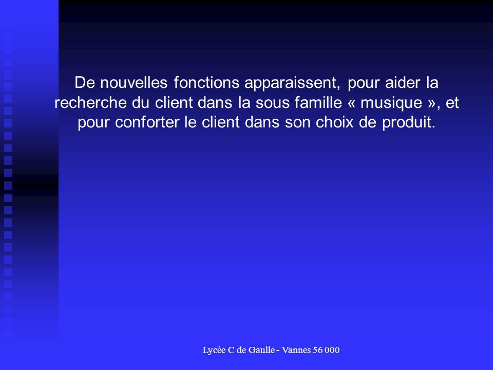 Lycée C de Gaulle - Vannes 56 000 De nouvelles fonctions apparaissent, pour aider la recherche du client dans la sous famille « musique », et pour con