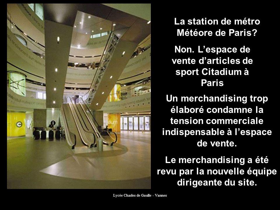 Lycée Charles de Gaulle - Vannes La station de métro Météore de Paris? Non. Lespace de vente darticles de sport Citadium à Paris Un merchandising trop