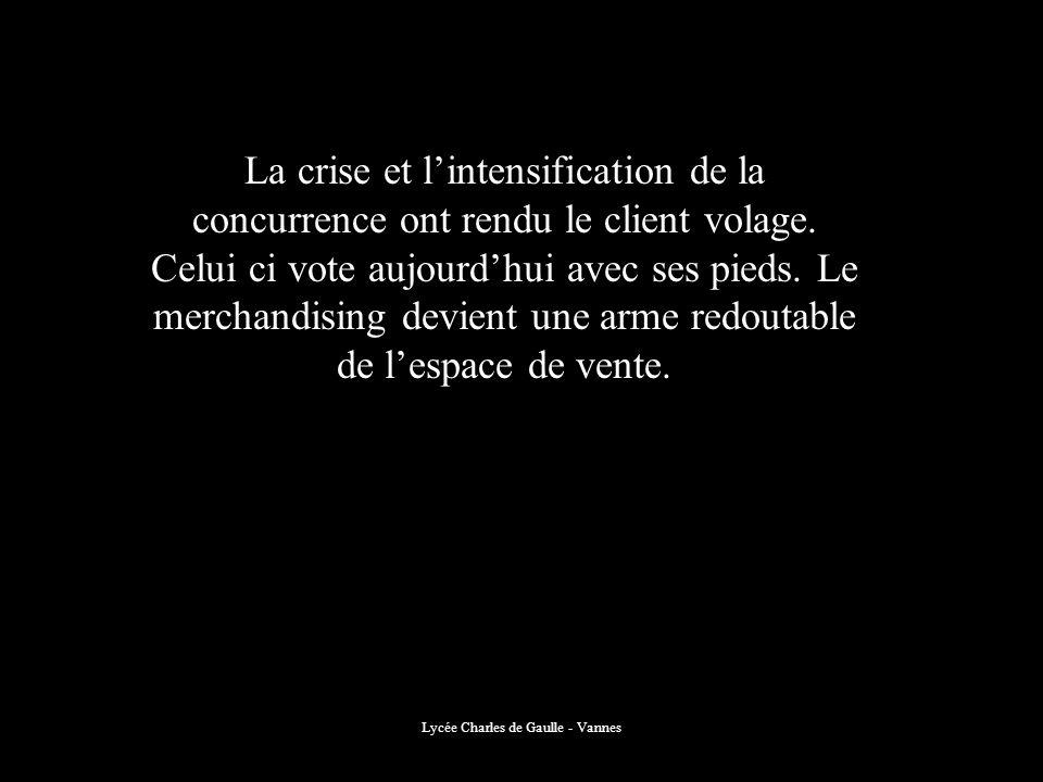 Lycée Charles de Gaulle - Vannes La crise et lintensification de la concurrence ont rendu le client volage. Celui ci vote aujourdhui avec ses pieds. L