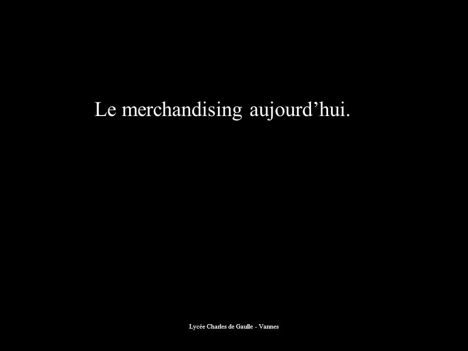 Lycée Charles de Gaulle - Vannes Le merchandising aujourdhui.