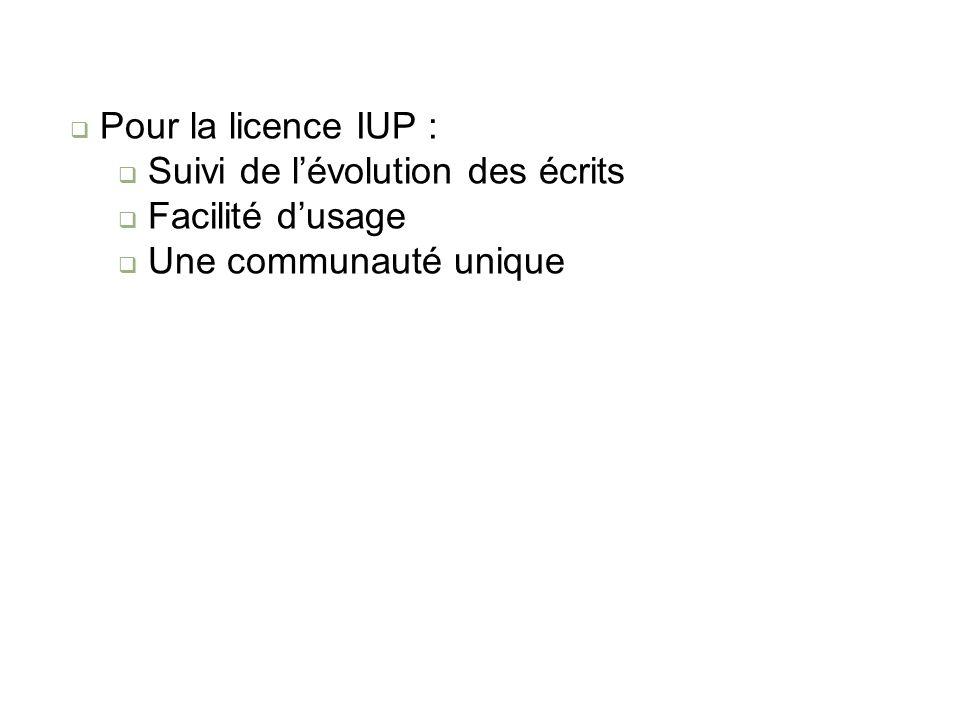 Pour la licence IUP : Suivi de lévolution des écrits Facilité dusage Une communauté unique