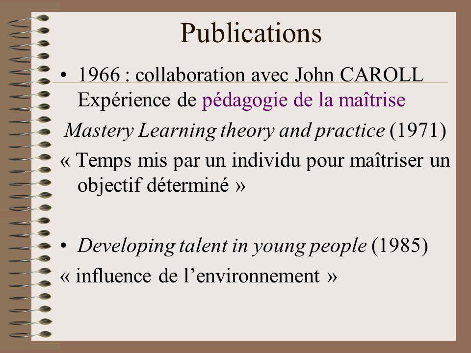Publications 1966 : collaboration avec John CAROLL Expérience de pédagogie de la maîtrise Mastery Learning theory and practice (1971) « Temps mis par