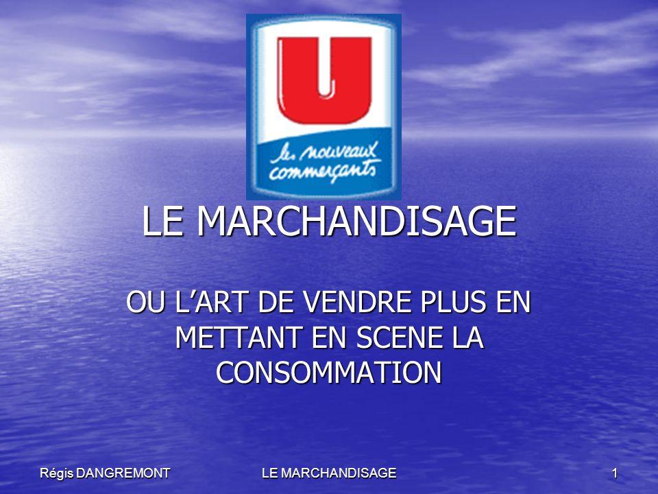 LE MARCHANDISAGE1Régis DANGREMONT LE MARCHANDISAGE OU LART DE VENDRE PLUS EN METTANT EN SCENE LA CONSOMMATION