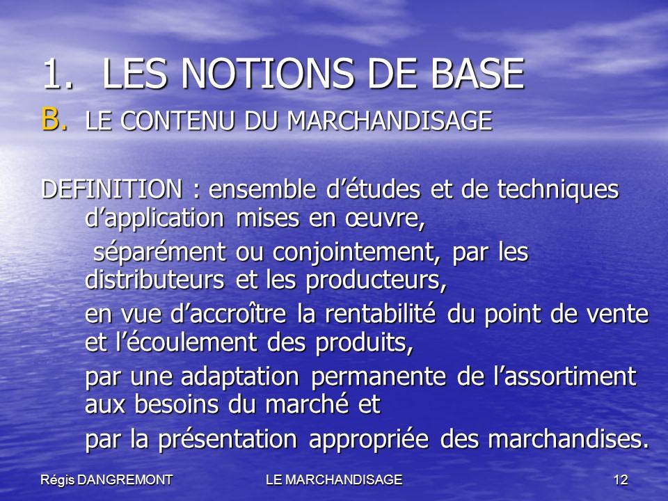 Régis DANGREMONTLE MARCHANDISAGE12 1.LES NOTIONS DE BASE B. LE CONTENU DU MARCHANDISAGE DEFINITION : ensemble détudes et de techniques dapplication mi