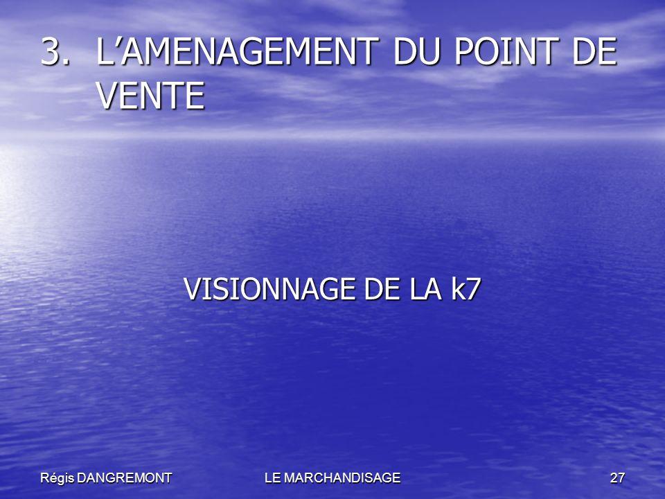 Régis DANGREMONTLE MARCHANDISAGE27 3.LAMENAGEMENT DU POINT DE VENTE VISIONNAGE DE LA k7