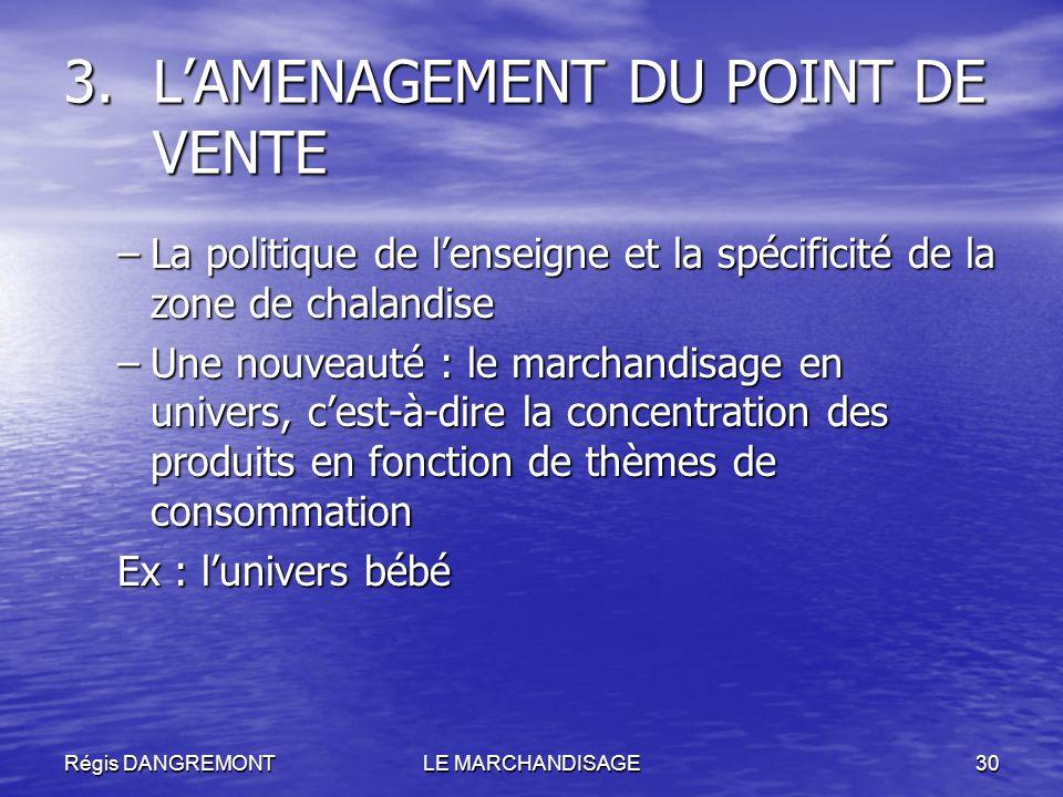 Régis DANGREMONTLE MARCHANDISAGE30 –La politique de lenseigne et la spécificité de la zone de chalandise –Une nouveauté : le marchandisage en univers,