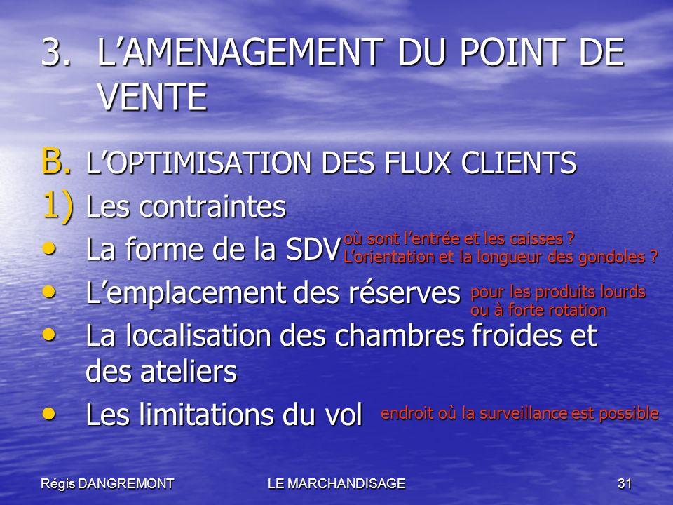 Régis DANGREMONTLE MARCHANDISAGE31 B. LOPTIMISATION DES FLUX CLIENTS 1) Les contraintes La forme de la SDV La forme de la SDV Lemplacement des réserve