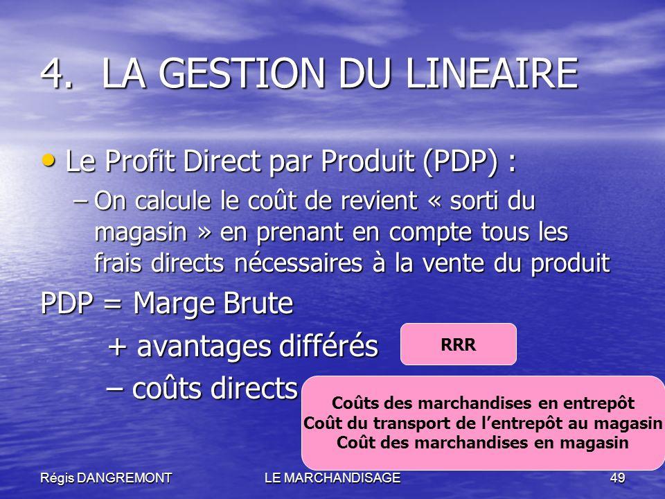 Régis DANGREMONTLE MARCHANDISAGE49 Le Profit Direct par Produit (PDP) : Le Profit Direct par Produit (PDP) : –On calcule le coût de revient « sorti du
