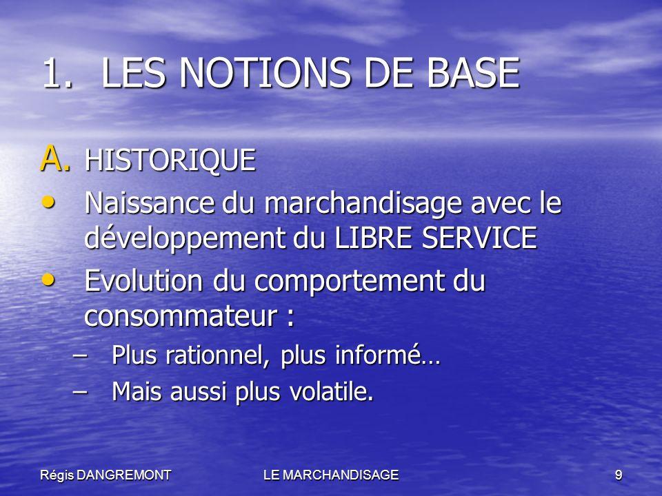Régis DANGREMONTLE MARCHANDISAGE9 1.LES NOTIONS DE BASE A. HISTORIQUE Naissance du marchandisage avec le développement du LIBRE SERVICE Naissance du m